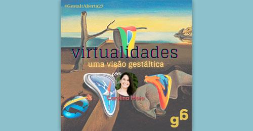 #27 – Virtualidades: uma visão gestáltica.